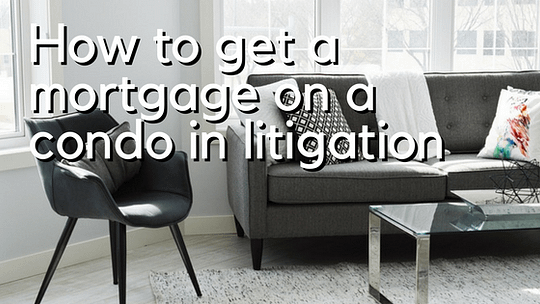 How to Get a Mortgage on a Condo in Litigation